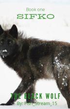 *** Book one *** SIFKO:  The black wolf by Poppy_Bird_15