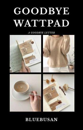 Goodbye Wattpad by bluebusan