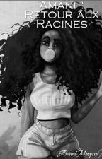 Princesse Amani : Retour aux racines by AmaniMayssa