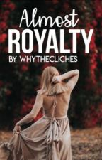 Almost Royalty [old version] by whythecliches