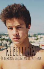 Rebellion (A Cameron Dallas Fanfic) by alysnyc