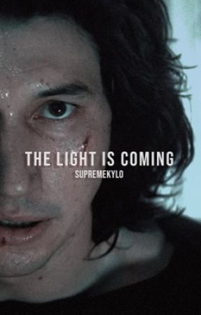 The Light is Coming   Kylo Ren by supremekylo