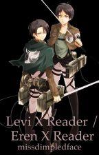 Levi x Reader | Eren x Reader One-Shots | Scenarios by UnwrittenWordsByCKY