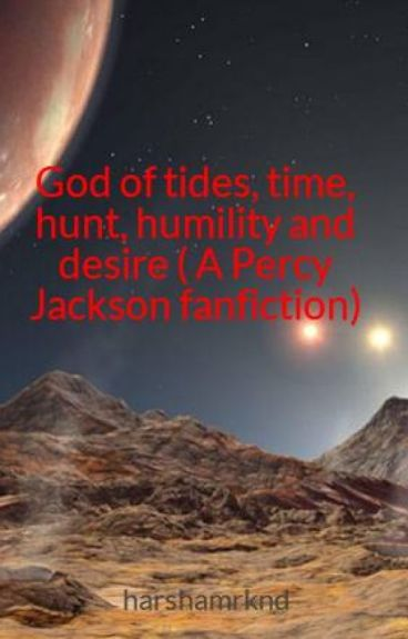 God of tides, time, hunt, humility and desire ( A Percy Jackson fanfiction)