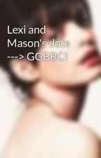 Lexi and Mason's date  ---> GGBBC! by AnnabelleSmithson