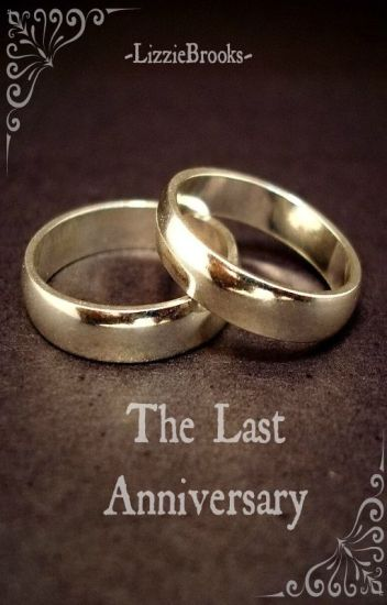The Last Anniversary Lizzie Brooks Wattpad