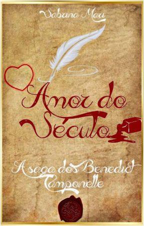 AMOR DO SÉCULO: A Saga dos Benedict Camponelle by sanemori