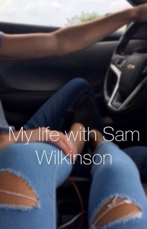 My life with Sam Wilkinson by wilksaddict