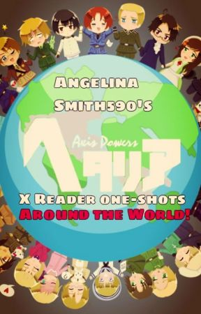 Hetalia X Reader one shots! (Around the world) - Smile? For me