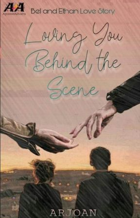 Loving You Behind The Scene (Bel and Ethan Love Story) by arjoan