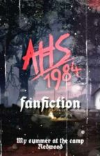 AHS: 1984 fanfiction • my summer at the camp Redwood by storiesxbonbon