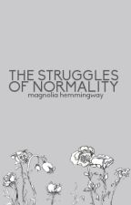 The Struggles of Normality by adorns