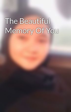 The Beautiful Memory Of You by GadisLolipop_