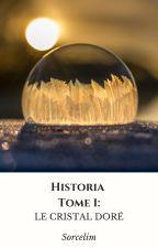 Historia, Tome 1: le Cristal Doré by Sorcelim