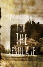 Asylum For the Desolate by FlutterDerp