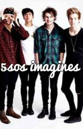 5sos imagine book - He compares you to his ex (All) - Wattpad