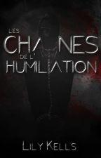 Les chaînes de l'humiliation by LilyKellsauteure
