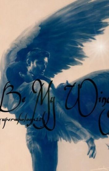 Be My Wings <Destiel>