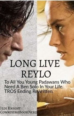 LONG LIVE REYLO: To All You Padawans Who Need Ben Solo In Your Life, TROS by ConnivingBookNerd
