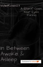 In Between Awake & Asleep: A (Don't) Open Your Eyes Fanfic by VioletRoses23