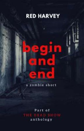 Begin and End - a zombie short by Red_Harvey