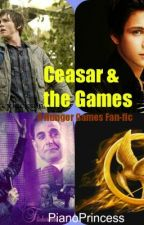 Ceasar & the Games - Hunger Games Fan Fic by PianoPrincess