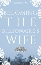 Becoming the Billionaire's Wife [EDITING/REWRITING] by Aphrodite270