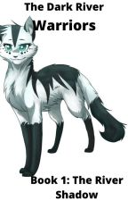 Warrior Cats: Fan Fiction: The Dark River: Book 1: The River Shadow by LilyBlossom1417