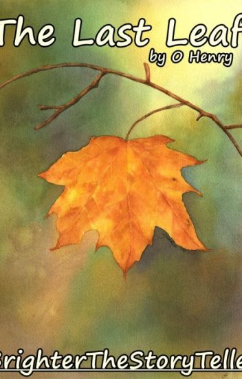 the last leaf o henry brightthestoryteller wattpad the last leaf o henry