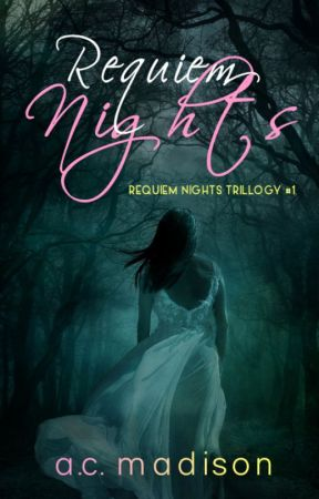 Requiem Nights (Requiem Nights Trilogy #1) by FlyingFearlessWings