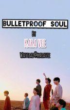 Bulletproof Soul by KaraVee