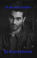 It Doesn't Matter (Teen Wolf Derek Hale) by KeyaxAlmeida
