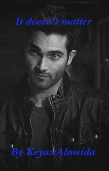 It Doesn't Matter (Teen Wolf Derek Hale)