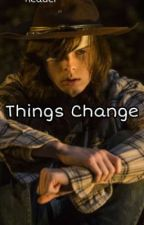 Things Change\Carl Grimes X Reader/ by KcisntHere