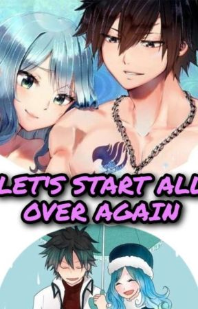 LET'S START ALL OVER AGAIN by JuviaFullbuster234
