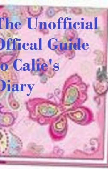 The UnOfficial Offical Guide to Calie's Diary by Tracy_A_Cassel