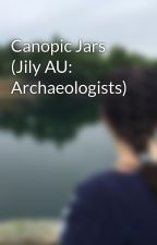 Canopic Jars (Jily AU: Archaeologists) by andwhisperstalesofmk