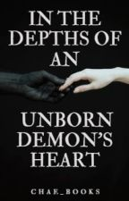 In the depths of an unborn demon's heart by chae_books