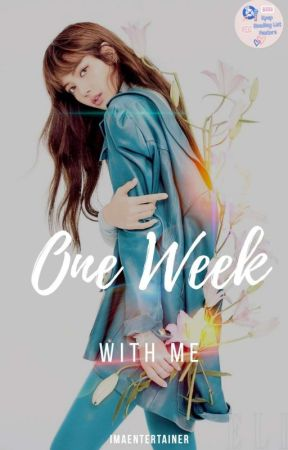 ONE WEEK WITH ME [COMPLETED] by IMAEntertainer