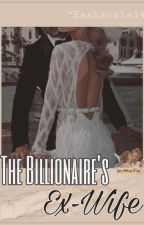 The Billionaire's ex-wife by eashacola14