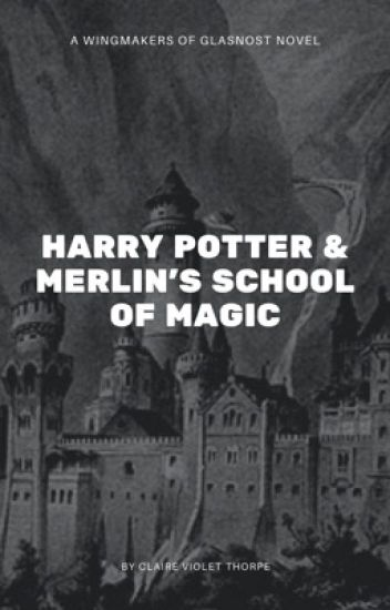 Harry Potter & Merlin's School of Magic