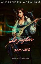La juglar sin voz by AlejandraAbraham