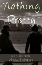 Nothing Pretty by MereWriter