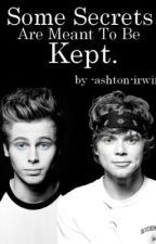 Some Secrets Are Meant To Be Kept[Lashton] by -ashton-irwin-