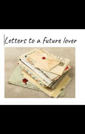 Letters to a future lover by Sparklertc