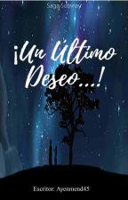 ¡Un Último Deseo...! (Libro 1: saga Subvray) by Ayenmd45