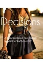 Decisions (A BajanCanadian Fan Fiction) by hayyitsjackie