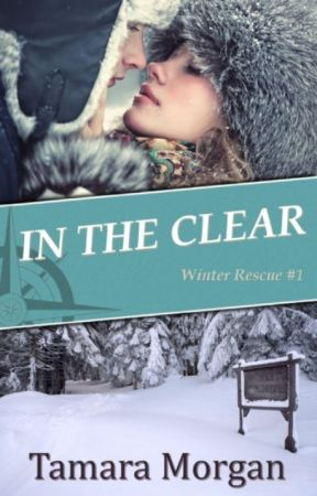 In the Clear (Winter Rescue #1) by AuthorTamaraMorgan