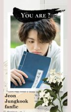 You are?    Jeon Jungkook fanfic  by heartsxxxx