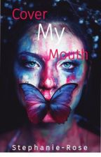 Cover My Mouth by StephanieRRead